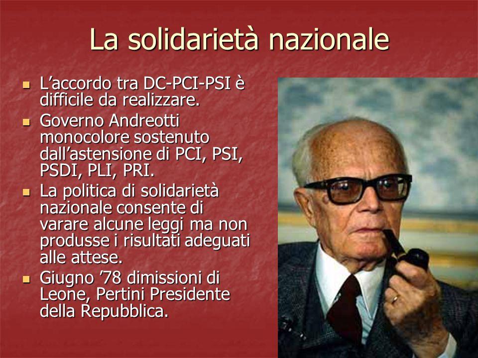 La solidarietà nazionale Laccordo tra DC-PCI-PSI è difficile da realizzare. Laccordo tra DC-PCI-PSI è difficile da realizzare. Governo Andreotti monoc