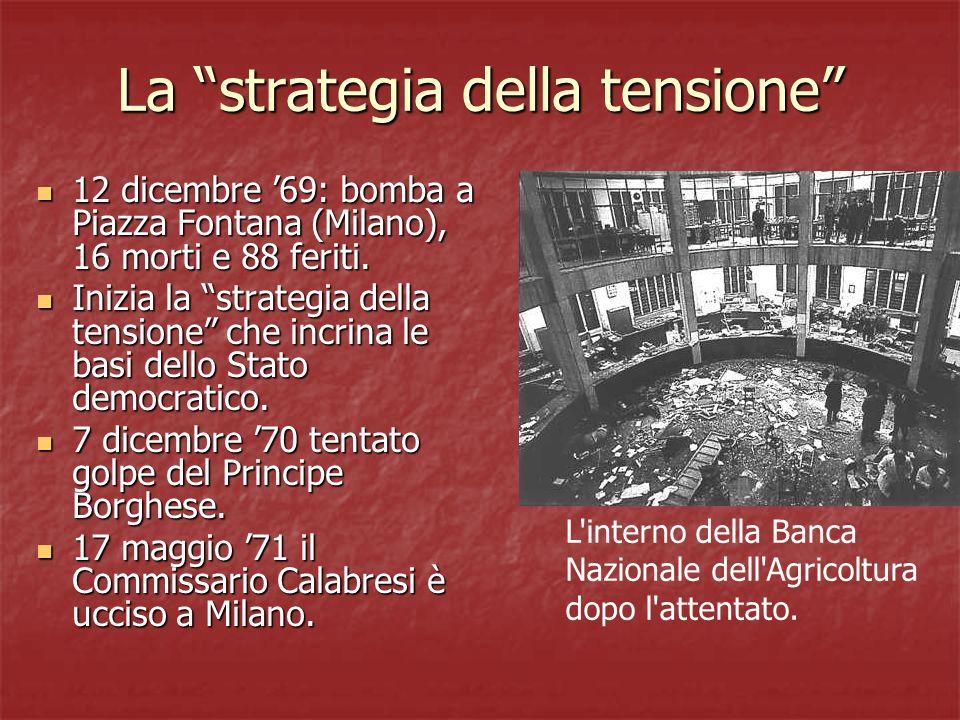 La strategia della tensione 12 dicembre 69: bomba a Piazza Fontana (Milano), 16 morti e 88 feriti. 12 dicembre 69: bomba a Piazza Fontana (Milano), 16