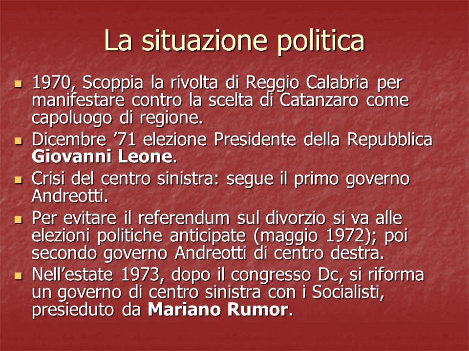 La situazione politica 1970, Scoppia la rivolta di Reggio Calabria per manifestare contro la scelta di Catanzaro come capoluogo di regione. 1970, Scop