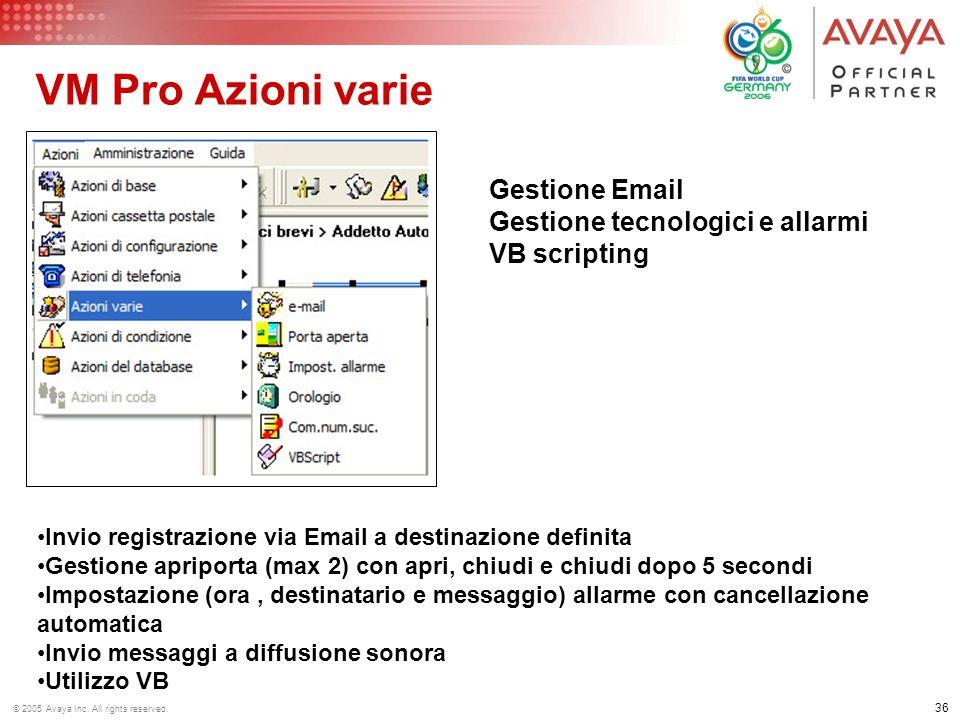 35 © 2005 Avaya Inc. All rights reserved. VM Pro- Azioni di Telefonia Instradamento chiamata (vero/falso) tramite CLI Instradamento diversificato in c