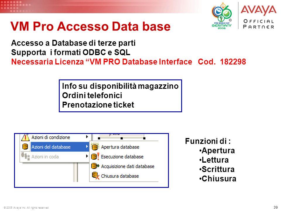 38 © 2005 Avaya Inc. All rights reserved. VM Pro Azioni per le code Gestione ottimizzata dei messaggi in coda Utilizzabile solo per gruppi Info sul te