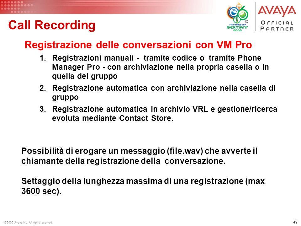 48 © 2005 Avaya Inc. All rights reserved. Call Recording Utilizzo: –Istruzioni e procedure –training –Transazioni / accordi / ordini –Dispute / conten