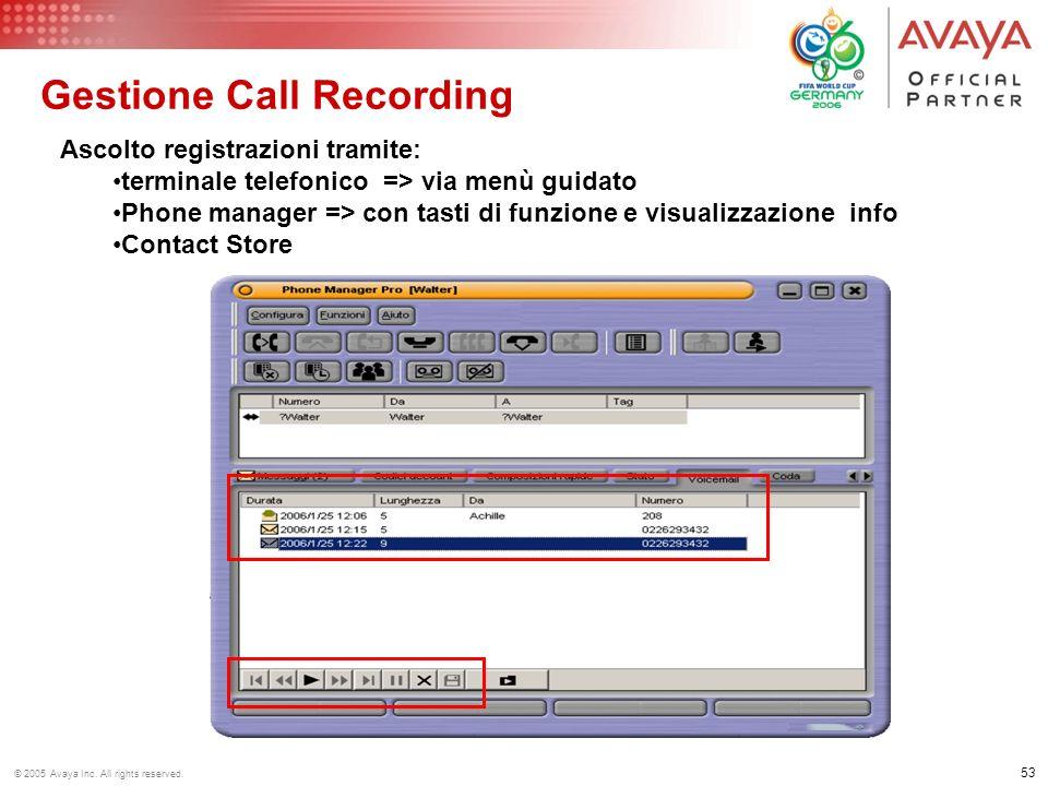 52 © 2005 Avaya Inc. All rights reserved. Call Recording Customizzazione della funzione di Autorecord inserendo delle condizioni : Nome utente Nome gr