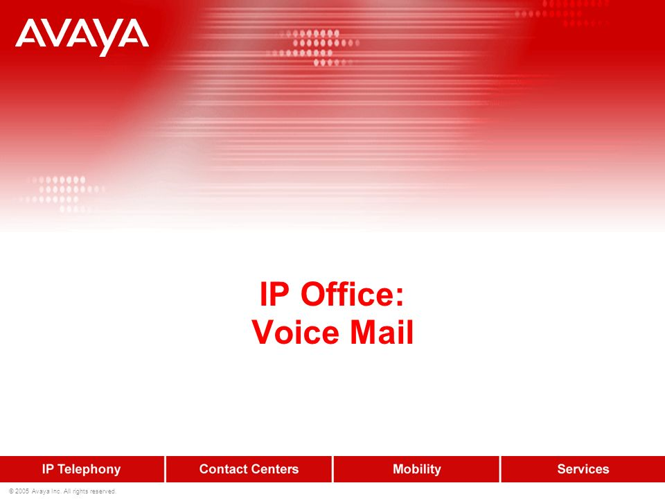 © 2005 Avaya Inc. All rights reserved. IP Office: Voice Mail