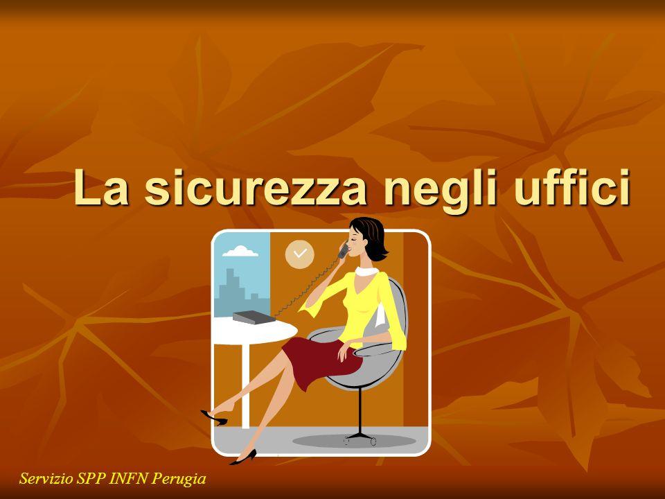 La sicurezza negli uffici Servizio SPP INFN Perugia