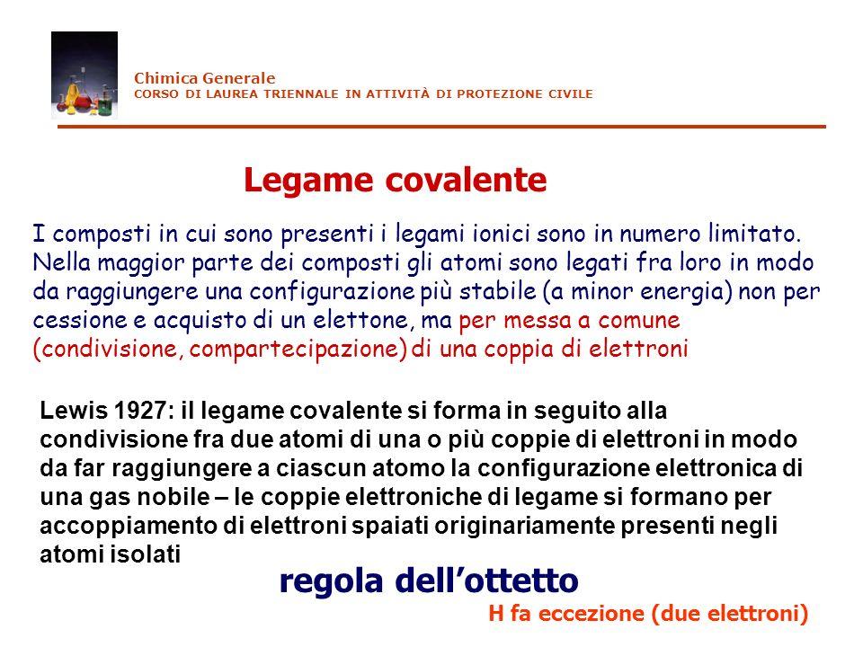 Legame covalente Lewis 1927: il legame covalente si forma in seguito alla condivisione fra due atomi di una o più coppie di elettroni in modo da far r