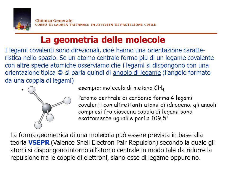La geometria delle molecole I legami covalenti sono direzionali, cioè hanno una orientazione caratte- ristica nello spazio. Se un atomo centrale forma