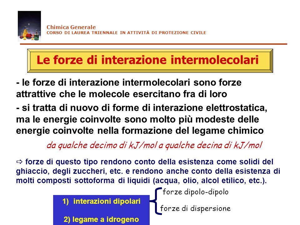 Le forze di interazione intermolecolari - le forze di interazione intermolecolari sono forze attrattive che le molecole esercitano fra di loro - si tr