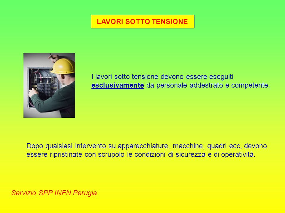LAVORI SOTTO TENSIONE Servizio SPP INFN Perugia I lavori sotto tensione devono essere eseguiti esclusivamente da personale addestrato e competente. Do