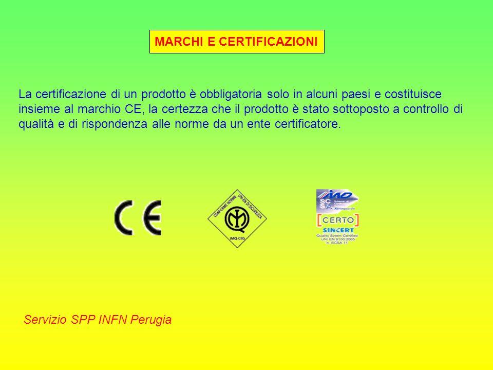 MARCHI E CERTIFICAZIONI Servizio SPP INFN Perugia La certificazione di un prodotto è obbligatoria solo in alcuni paesi e costituisce insieme al marchi