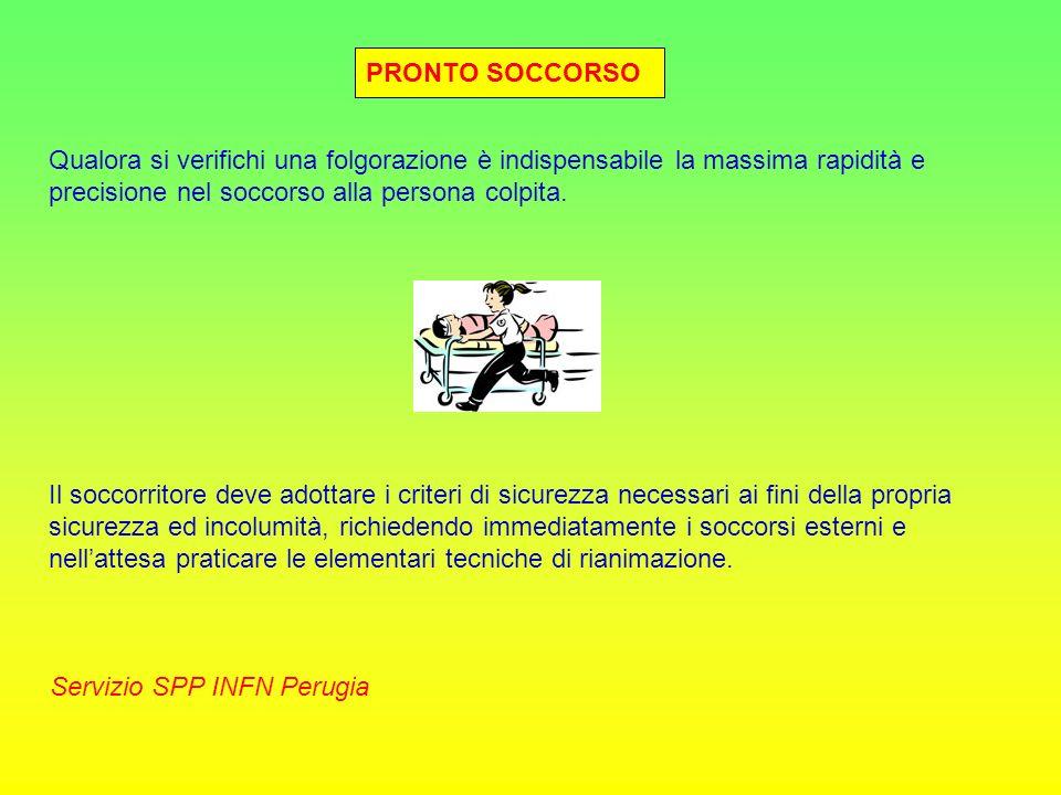 PRONTO SOCCORSO Servizio SPP INFN Perugia Qualora si verifichi una folgorazione è indispensabile la massima rapidità e precisione nel soccorso alla pe