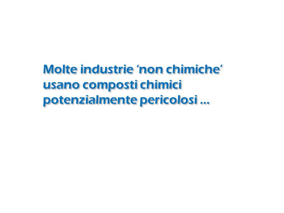 Molte industrie non chimiche usano composti chimici potenzialmente pericolosi …