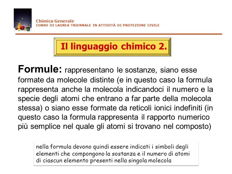 Il linguaggio chimico 2. Formule: rappresentano le sostanze, siano esse formate da molecole distinte (e in questo caso la formula rappresenta anche la