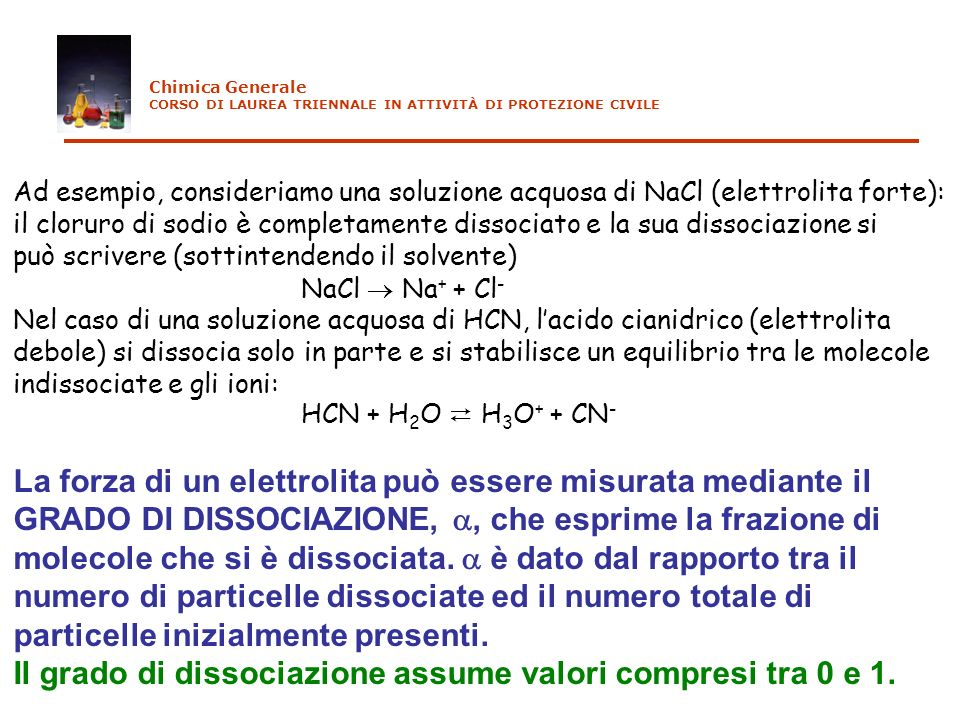 Ad esempio, consideriamo una soluzione acquosa di NaCl (elettrolita forte): il cloruro di sodio è completamente dissociato e la sua dissociazione si p