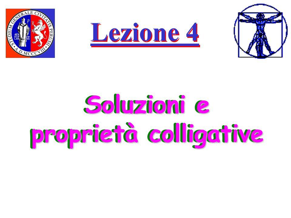 Lezione 4 Soluzioni e proprietà colligative Lezione 4 Soluzioni e proprietà colligative