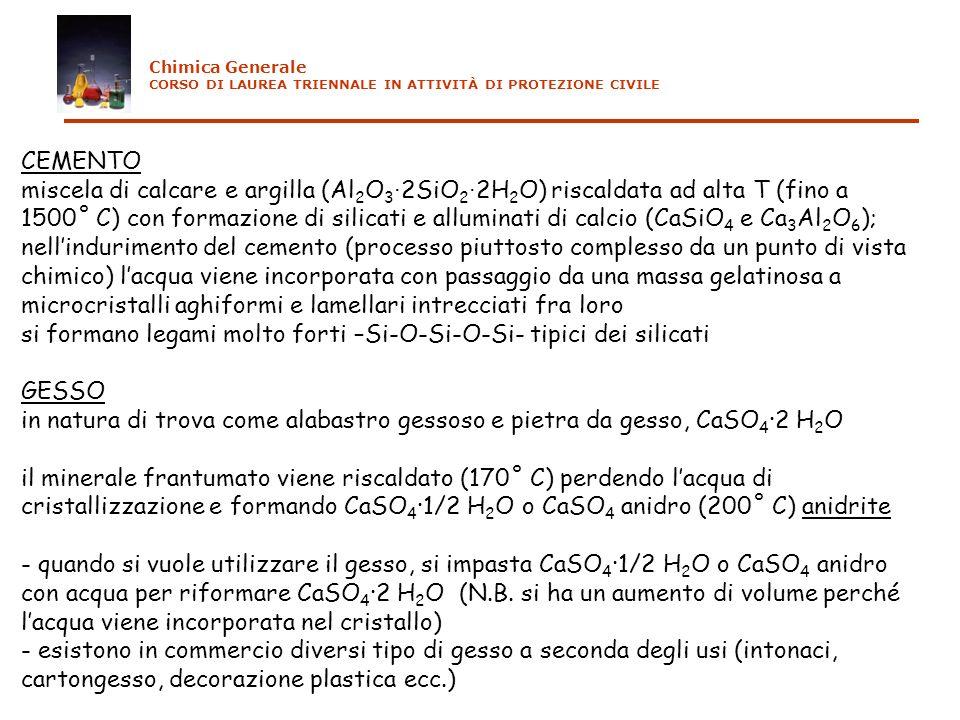 CEMENTO miscela di calcare e argilla (Al 2 O 3 2SiO 2 2H 2 O) riscaldata ad alta T (fino a 1500˚ C) con formazione di silicati e alluminati di calcio