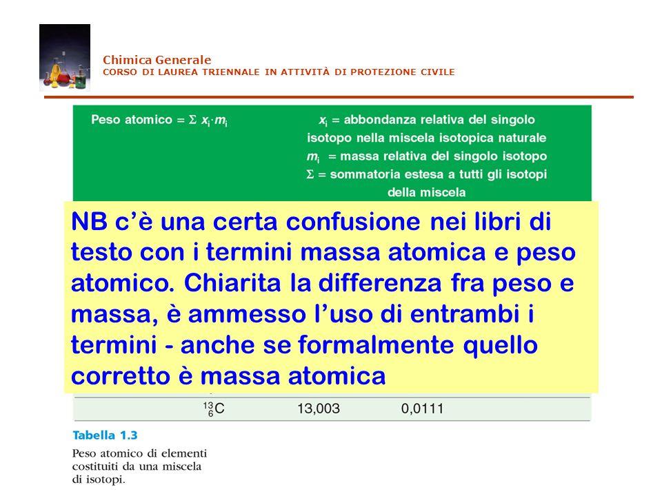 Chimica Generale CORSO DI LAUREA TRIENNALE IN ATTIVITÀ DI PROTEZIONE CIVILE NB cè una certa confusione nei libri di testo con i termini massa atomica