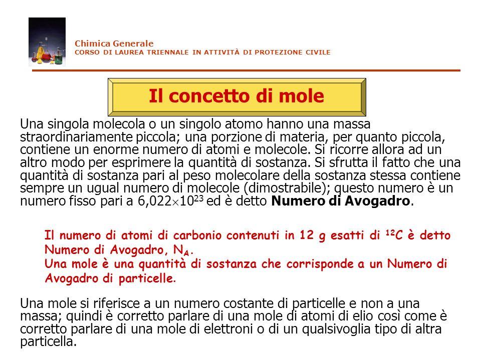 Il concetto di mole Una singola molecola o un singolo atomo hanno una massa straordinariamente piccola; una porzione di materia, per quanto piccola, c