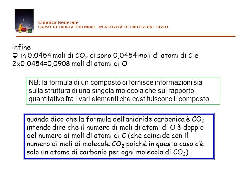 infine in 0,0454 moli di CO 2 ci sono 0,0454 moli di atomi di C e 2x0,0454=0,0908 moli di atomi di O NB: la formula di un composto ci fornisce informa