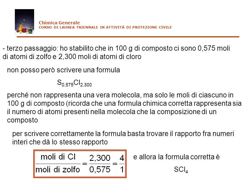 - terzo passaggio: ho stabilito che in 100 g di composto ci sono 0,575 moli di atomi di zolfo e 2,300 moli di atomi di cloro non posso però scrivere u