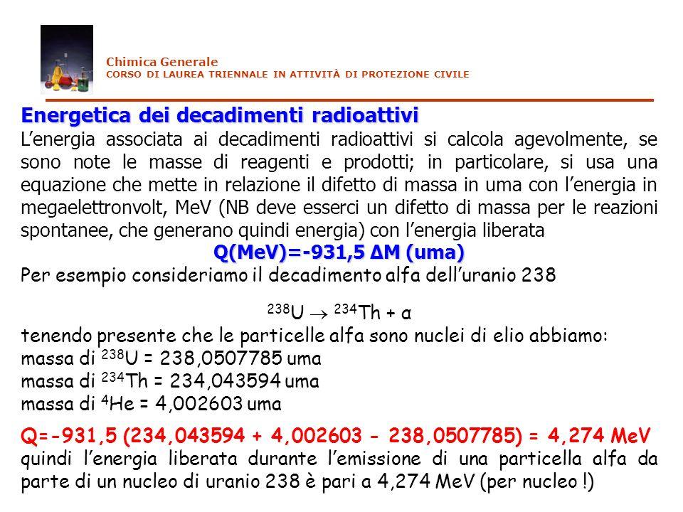 Energetica dei decadimenti radioattivi Lenergia associata ai decadimenti radioattivi si calcola agevolmente, se sono note le masse di reagenti e prodo