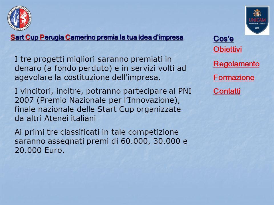 Sart Cup Perugia Camerino premia la tua idea d'impresa Cose Obiettivi Regolamento Formazione Contatti I tre progetti migliori saranno premiati in dena