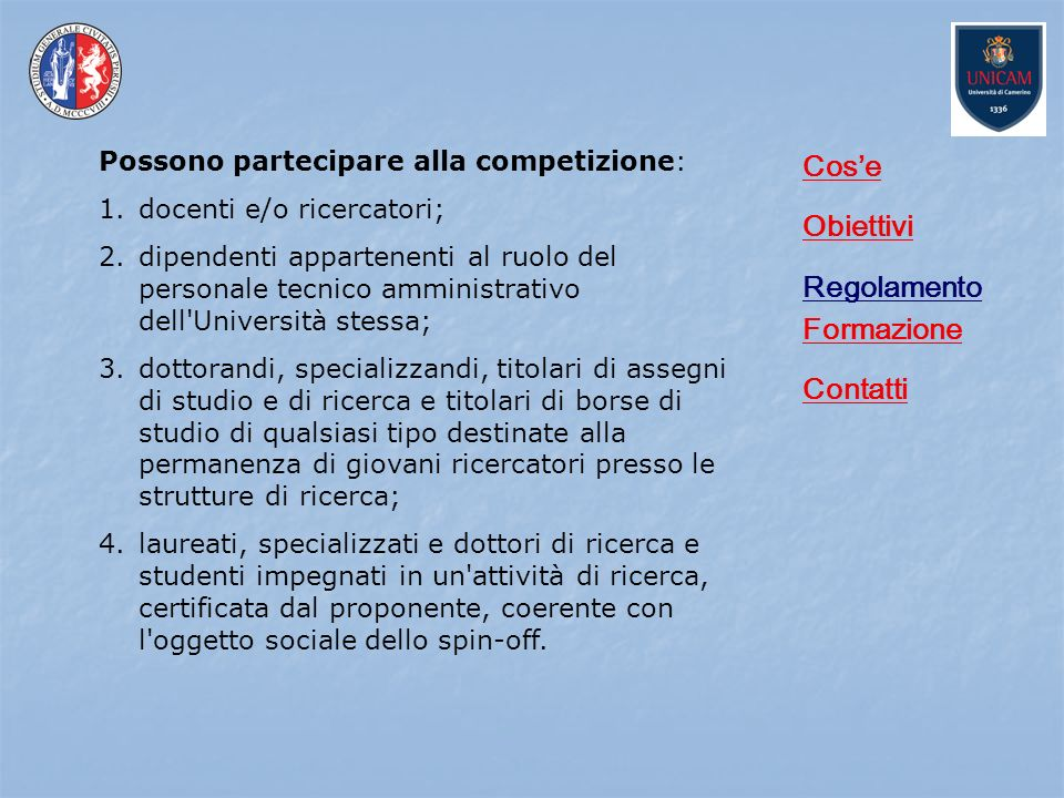 Cose Obiettivi Regolamento Formazione Contatti Possono partecipare alla competizione: 1.docenti e/o ricercatori; 2.dipendenti appartenenti al ruolo de