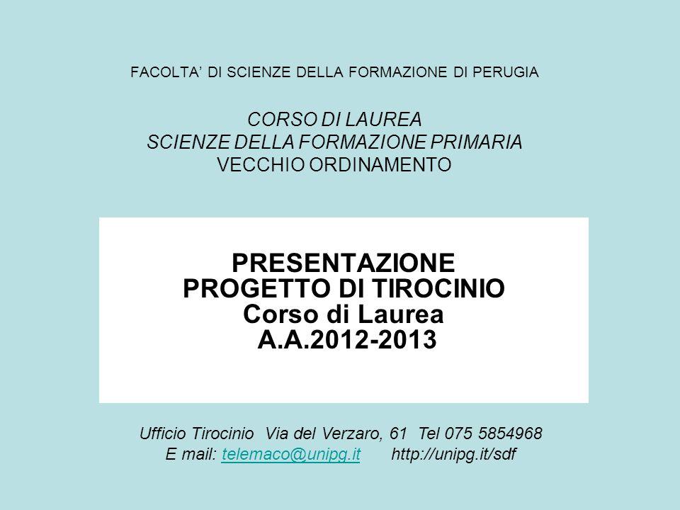 FACOLTA DI SCIENZE DELLA FORMAZIONE DI PERUGIA CORSO DI LAUREA SCIENZE DELLA FORMAZIONE PRIMARIA VECCHIO ORDINAMENTO PRESENTAZIONE PROGETTO DI TIROCIN