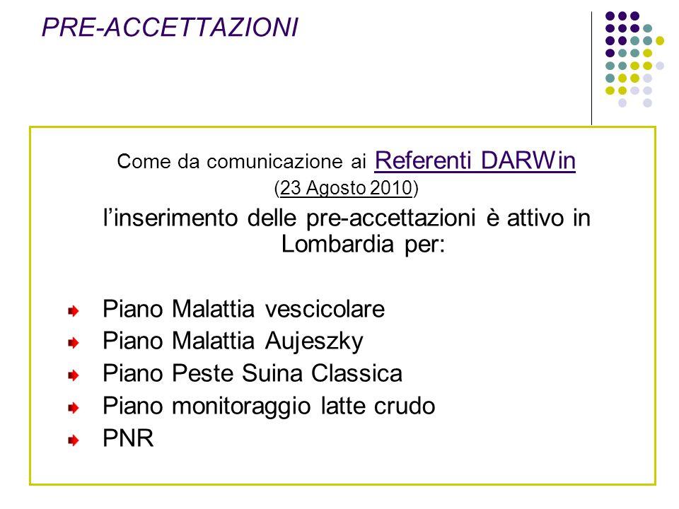 Come da comunicazione ai Referenti DARWin (23 Agosto 2010) linserimento delle pre-accettazioni è attivo in Lombardia per: Piano Malattia vescicolare P