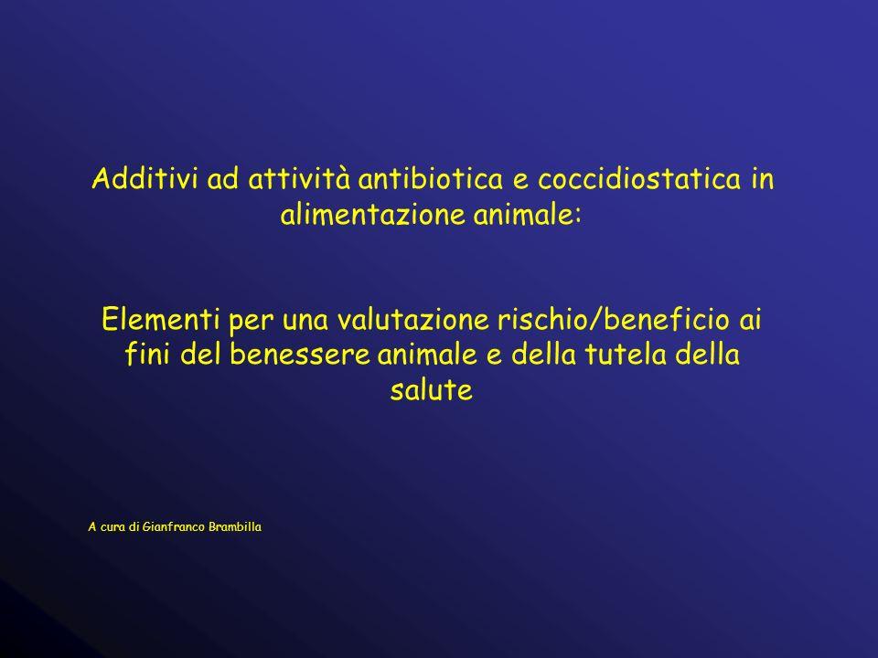 Additivi ad attività antibiotica e coccidiostatica in alimentazione animale: Elementi per una valutazione rischio/beneficio ai fini del benessere animale e della tutela della salute A cura di Gianfranco Brambilla