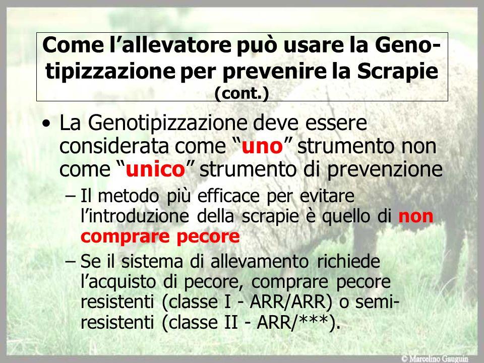 Come lallevatore può usare la Geno- tipizzazione per prevenire la Scrapie (cont.) La Genotipizzazione deve essere considerata come uno strumento non c