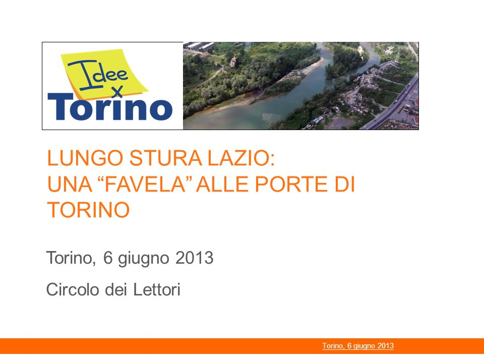 1 LUNGO STURA LAZIO: UNA FAVELA ALLE PORTE DI TORINO Torino, 6 giugno 2013 Circolo dei Lettori Torino, 6 giugno 2013