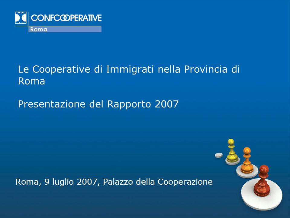 Le Cooperative di Immigrati nella Provincia di Roma Presentazione del Rapporto 2007 Roma, 9 luglio 2007, Palazzo della Cooperazione