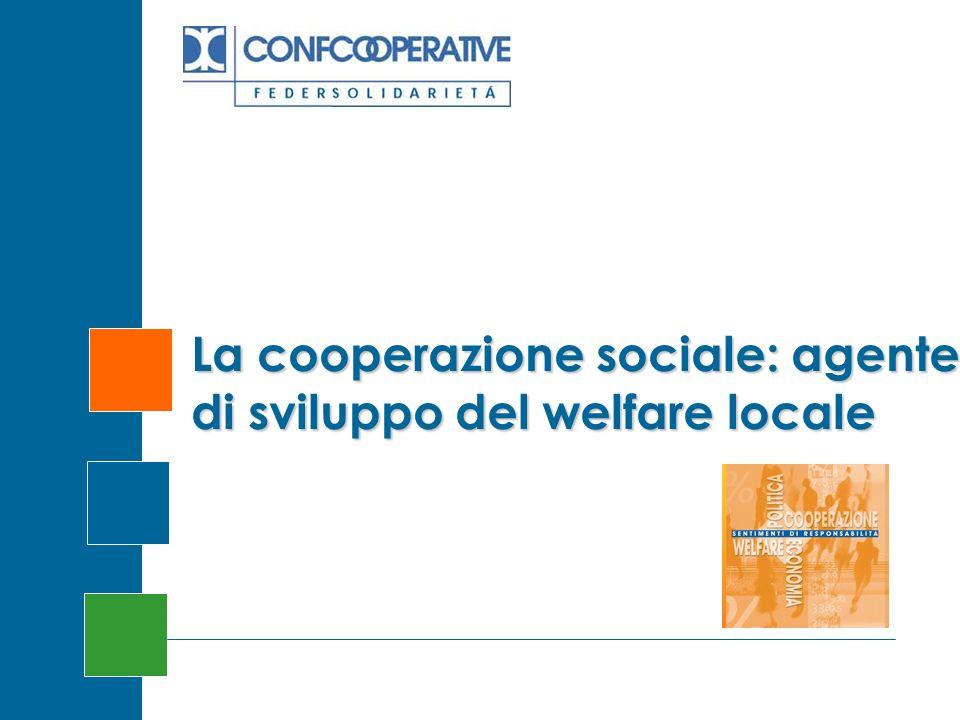 La cooperazione sociale: agente di sviluppo del welfare locale Gli scenari del cambiamento