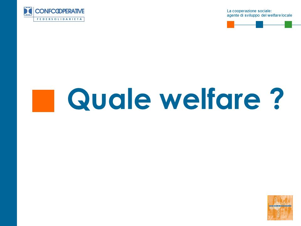 La cooperazione sociale: agente di sviluppo del welfare locale Quale welfare