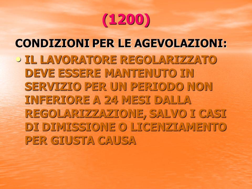 (1200) CONDIZIONI PER LE AGEVOLAZIONI: IL LAVORATORE REGOLARIZZATO DEVE ESSERE MANTENUTO IN SERVIZIO PER UN PERIODO NON INFERIORE A 24 MESI DALLA REGOLARIZZAZIONE, SALVO I CASI DI DIMISSIONE O LICENZIAMENTO PER GIUSTA CAUSA IL LAVORATORE REGOLARIZZATO DEVE ESSERE MANTENUTO IN SERVIZIO PER UN PERIODO NON INFERIORE A 24 MESI DALLA REGOLARIZZAZIONE, SALVO I CASI DI DIMISSIONE O LICENZIAMENTO PER GIUSTA CAUSA