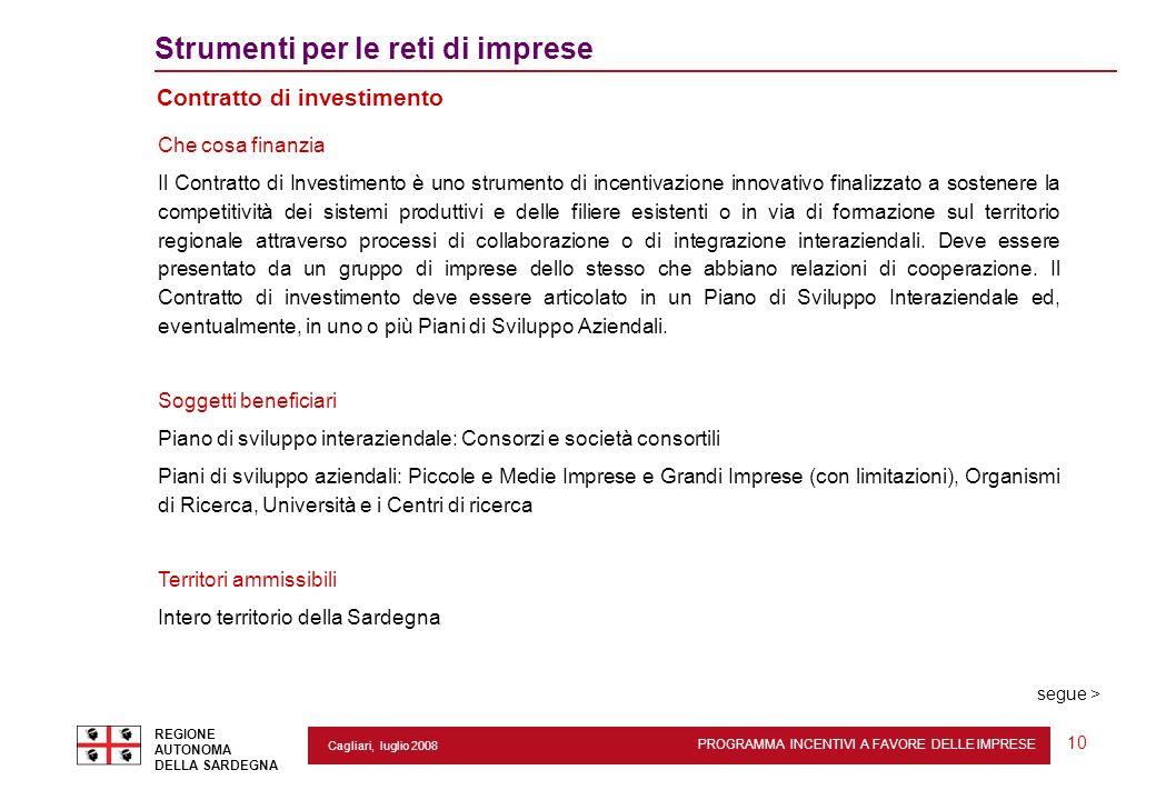 PROGRAMMA INCENTIVI A FAVORE DELLE IMPRESE REGIONE AUTONOMA DELLA SARDEGNA 10 Cagliari, luglio 2008 2 Strumenti per le reti di imprese Contratto di in