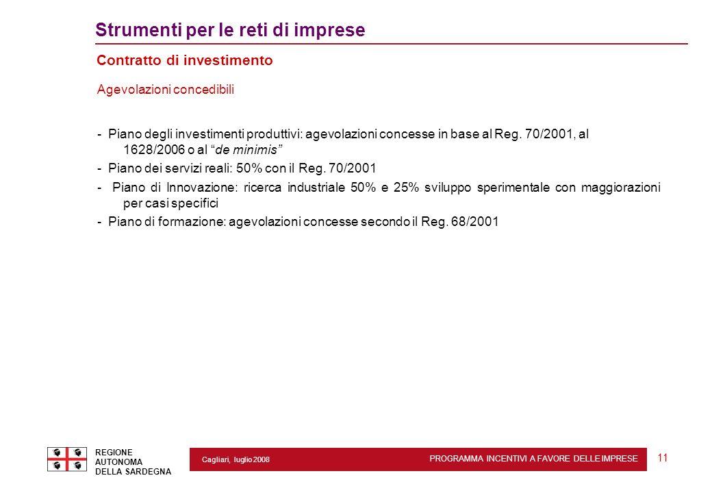 PROGRAMMA INCENTIVI A FAVORE DELLE IMPRESE REGIONE AUTONOMA DELLA SARDEGNA 11 Cagliari, luglio 2008 2 Strumenti per le reti di imprese Contratto di in