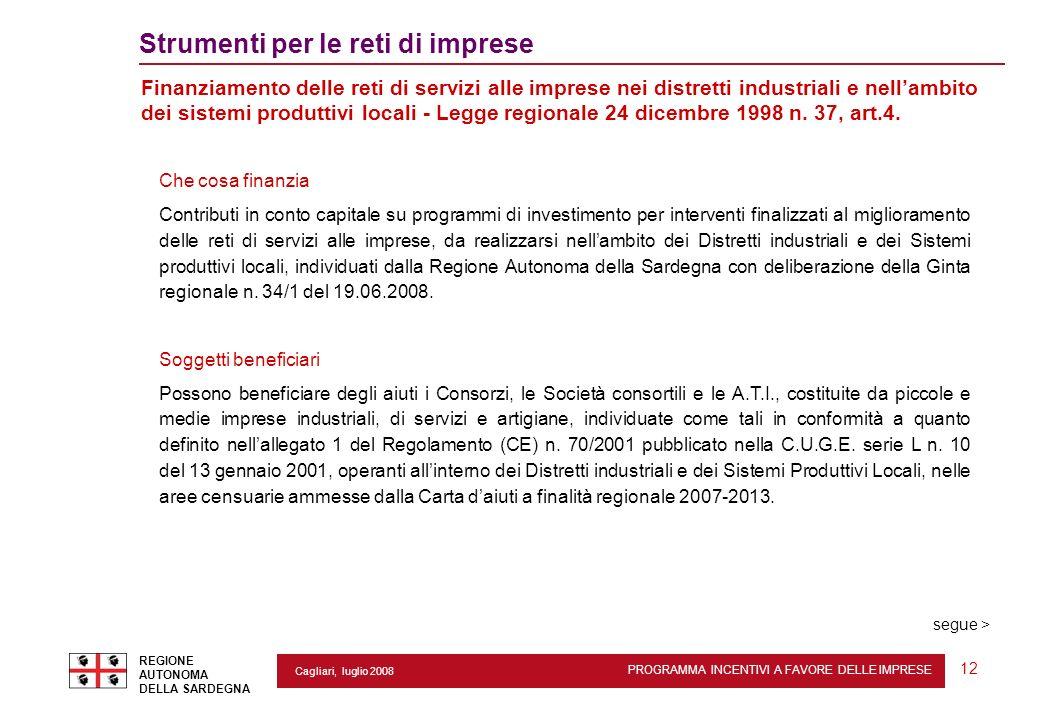 PROGRAMMA INCENTIVI A FAVORE DELLE IMPRESE REGIONE AUTONOMA DELLA SARDEGNA 12 Cagliari, luglio 2008 2 Strumenti per le reti di imprese Finanziamento d