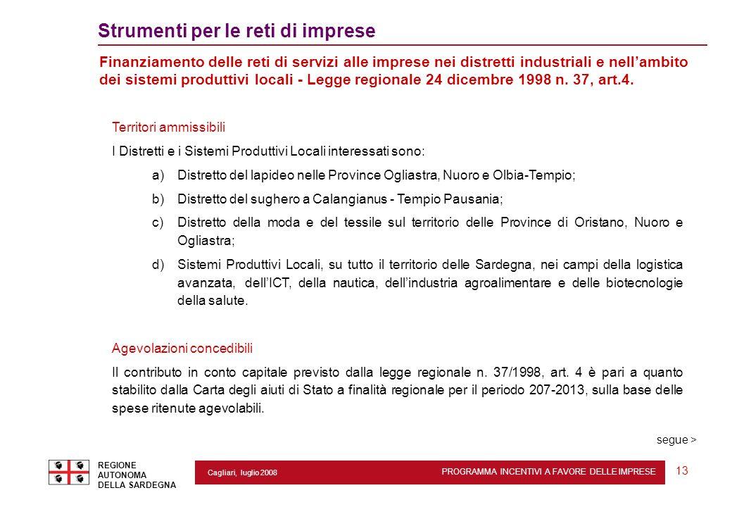 PROGRAMMA INCENTIVI A FAVORE DELLE IMPRESE REGIONE AUTONOMA DELLA SARDEGNA 13 Cagliari, luglio 2008 2 Strumenti per le reti di imprese Finanziamento d