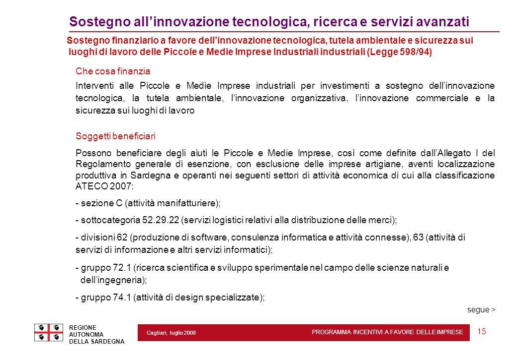 PROGRAMMA INCENTIVI A FAVORE DELLE IMPRESE REGIONE AUTONOMA DELLA SARDEGNA 15 Cagliari, luglio 2008 2 Sostegno allinnovazione tecnologica, ricerca e s