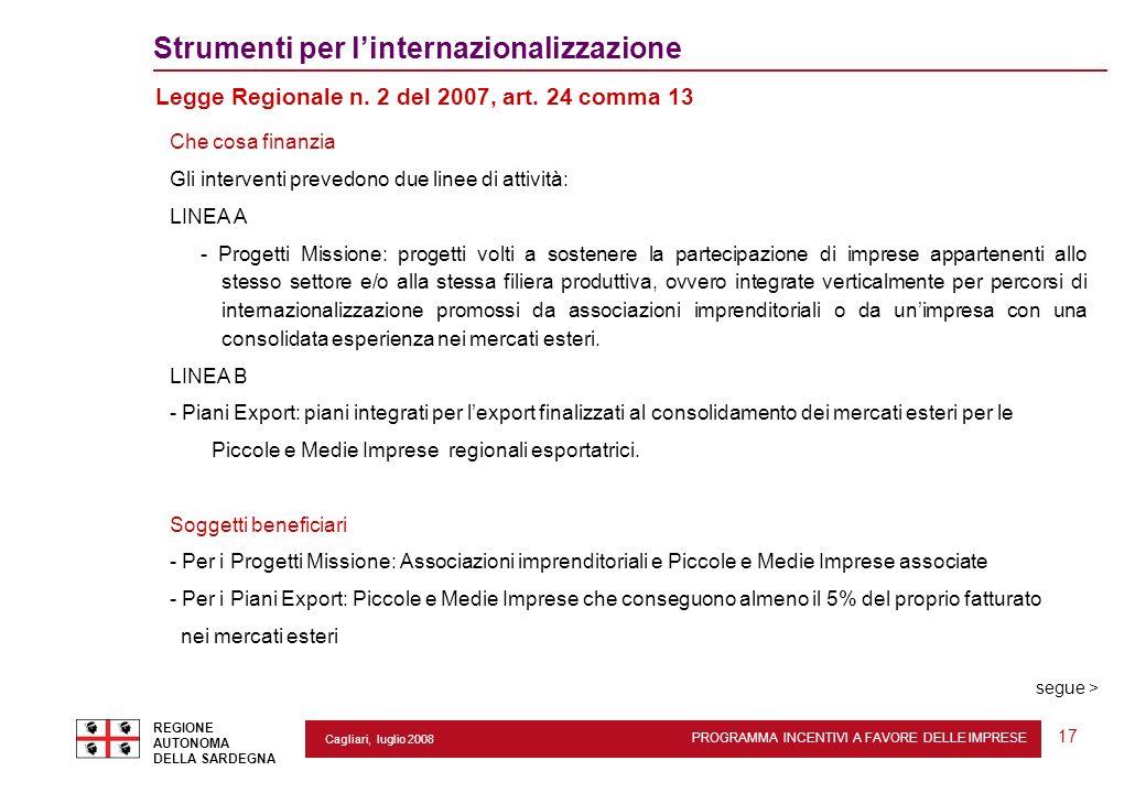 PROGRAMMA INCENTIVI A FAVORE DELLE IMPRESE REGIONE AUTONOMA DELLA SARDEGNA 17 Cagliari, luglio 2008 2 Strumenti per linternazionalizzazione Legge Regi