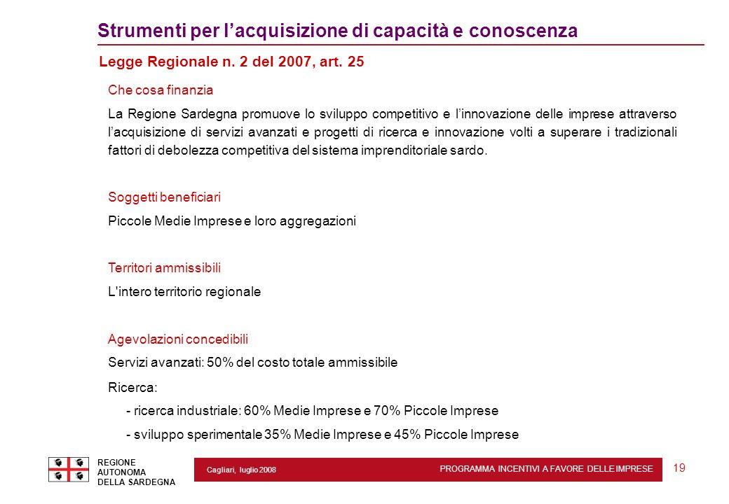 PROGRAMMA INCENTIVI A FAVORE DELLE IMPRESE REGIONE AUTONOMA DELLA SARDEGNA 19 Cagliari, luglio 2008 Strumenti per lacquisizione di capacità e conoscen
