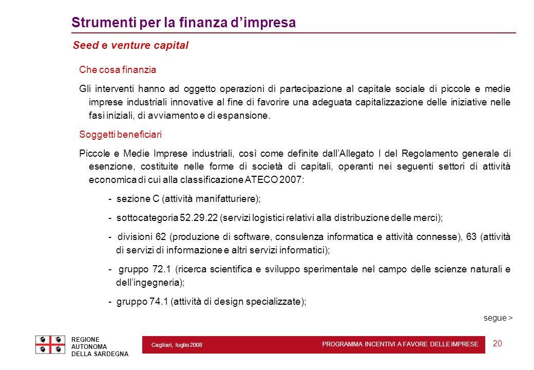 PROGRAMMA INCENTIVI A FAVORE DELLE IMPRESE REGIONE AUTONOMA DELLA SARDEGNA 20 Cagliari, luglio 2008 2 Strumenti per la finanza dimpresa Seed e venture