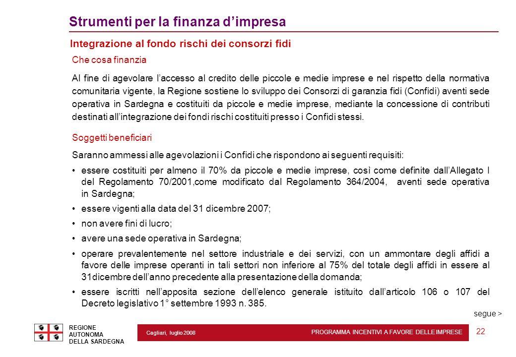 PROGRAMMA INCENTIVI A FAVORE DELLE IMPRESE REGIONE AUTONOMA DELLA SARDEGNA 22 Cagliari, luglio 2008 2 Strumenti per la finanza dimpresa Integrazione a