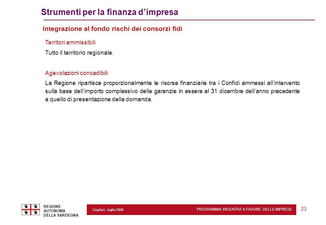 PROGRAMMA INCENTIVI A FAVORE DELLE IMPRESE REGIONE AUTONOMA DELLA SARDEGNA 23 Cagliari, luglio 2008 Strumenti per la finanza dimpresa Integrazione al
