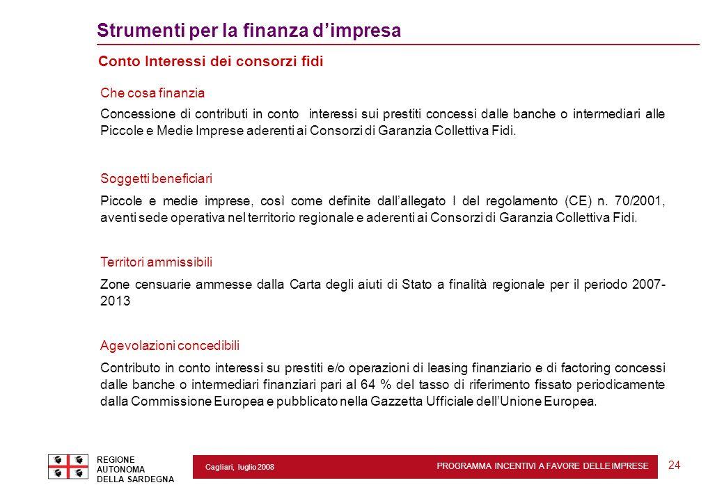 PROGRAMMA INCENTIVI A FAVORE DELLE IMPRESE REGIONE AUTONOMA DELLA SARDEGNA 24 Cagliari, luglio 2008 2 Strumenti per la finanza dimpresa Conto Interess