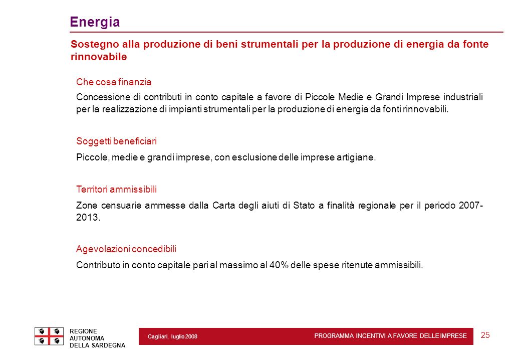 PROGRAMMA INCENTIVI A FAVORE DELLE IMPRESE REGIONE AUTONOMA DELLA SARDEGNA 25 Cagliari, luglio 2008 2 Energia Sostegno alla produzione di beni strumen