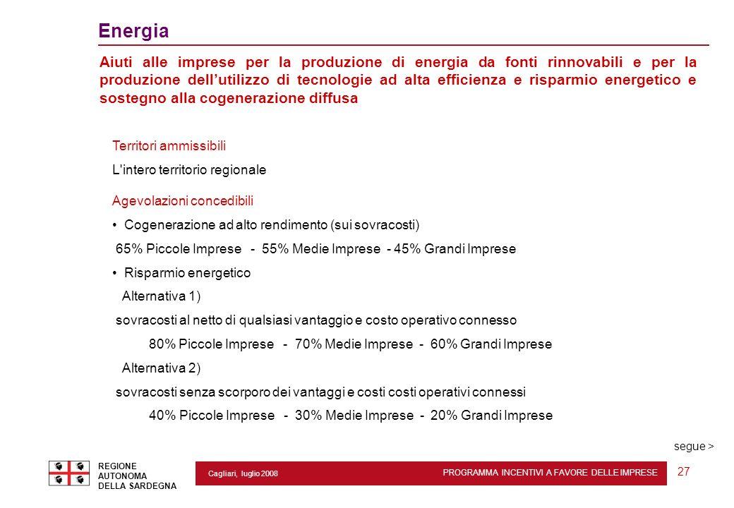 PROGRAMMA INCENTIVI A FAVORE DELLE IMPRESE REGIONE AUTONOMA DELLA SARDEGNA 27 Cagliari, luglio 2008 2 Energia Aiuti alle imprese per la produzione di