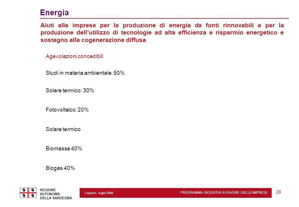 PROGRAMMA INCENTIVI A FAVORE DELLE IMPRESE REGIONE AUTONOMA DELLA SARDEGNA 28 Cagliari, luglio 2008 2 Energia Aiuti alle imprese per la produzione di